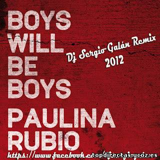 Paulina Rubio – Boys Will Be Boys (Remix 2012 Dj Sergio Galán)
